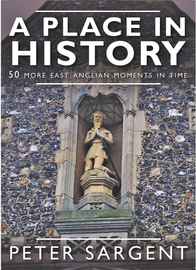 A Place in History, 50 more East Anglian moments in time by Peter Sargent