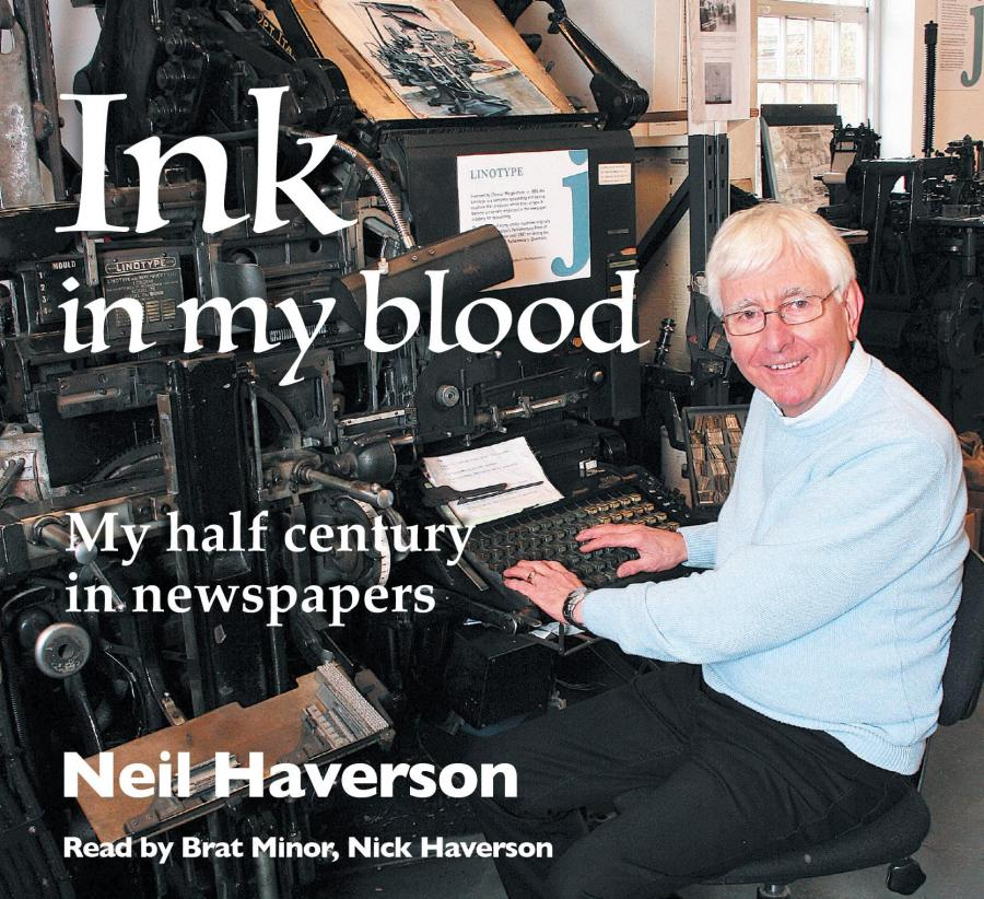Ink in my blood, My half century in newspapers by Neil Haverson - audiobook